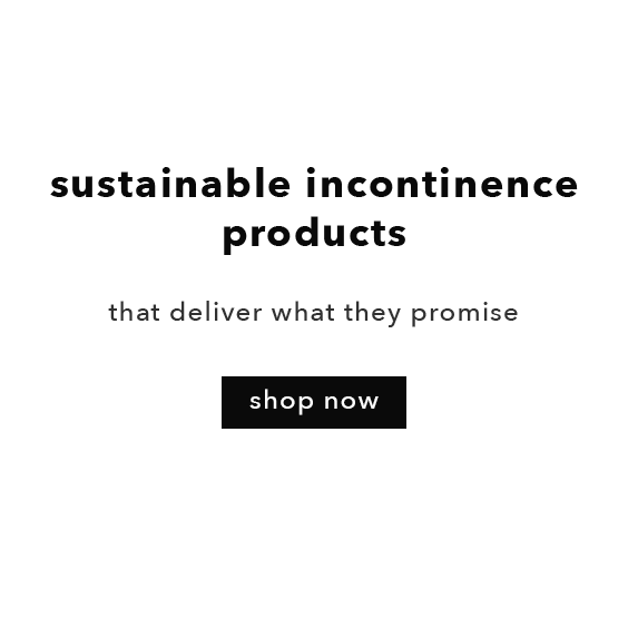 sustainable incontinence products, that deliver what they promise
